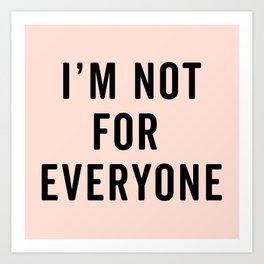 I'm Not For Everyone Funny Quote Art Print