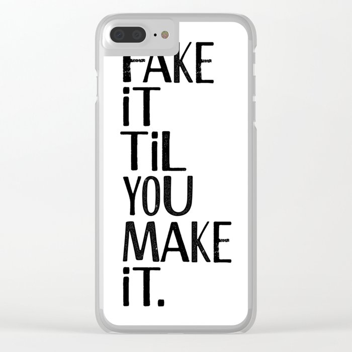 Fake it til you make it Clear iPhone Case