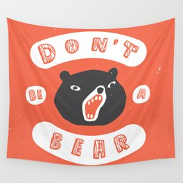 Don't be a bear Wall Tapestry