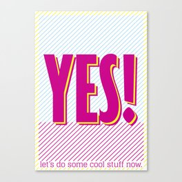 Yes - let's do some cool stuff now. Canvas Print