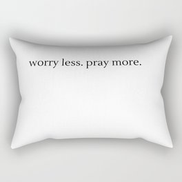 Worry Less. Pray More. Rectangular Pillow