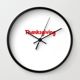 Thanksgiving: Family Dysfunction At Its Best T-Shirt Wall Clock