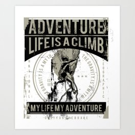 Adventure - Life Is A Climb - Rock Climb Art Print