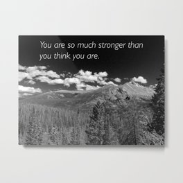 You are so much stronger than you think you are. Metal Print