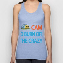 I camp to burn off th Unisex Tank Top