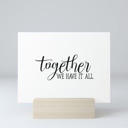 Together We Have It All, Love Quote, Love Art Mini Art Print