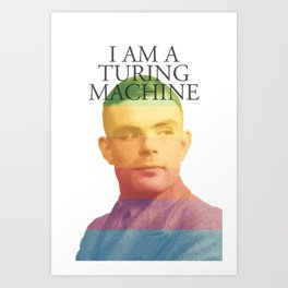I am a Turing Machine Art Print