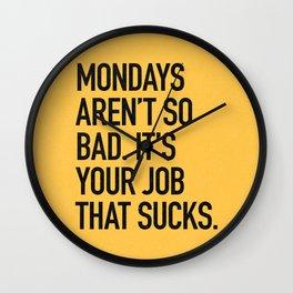 Mondays aren't so bad. It's your job that sucks. Wall Clock