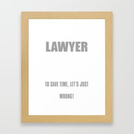 I'm A Lawyer To Save Time, Let's Just Assume That I Am Never Wrong Framed Art Print