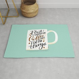 First I Drink the Coffee, Then I Do The Things Rug