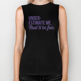 Underestimate Me That'll Be Fun (Ultra Violet) Biker Tank