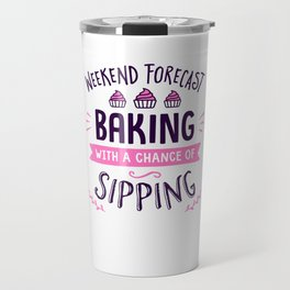 Weekend Forecast Baking With A Chance Of Sipping Travel Mug