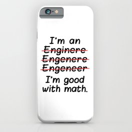 I'm an Engineer I'm Good at Math iPhone Case