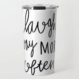 Laugh way more often - typography Travel Mug