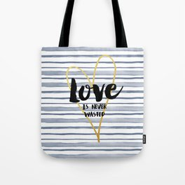 Love is Never Wasted Tote Bag