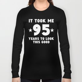 It Took Me 95 Years To Look This Good Long Sleeve T-shirt