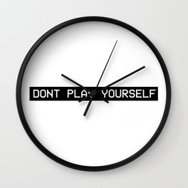 DONT PLAY YOURSELF Wall Clock