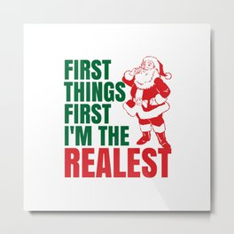 First Things First I'm The Realest Santa Christmas Funny Metal Print