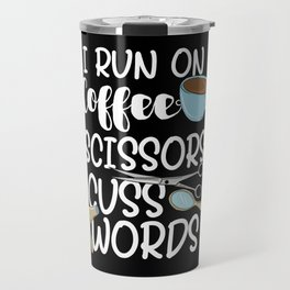 I Run On Coffee Scissors Cuss Words Travel Mug