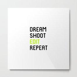 Dream Shoot Edit Repeat Film School Metal Print