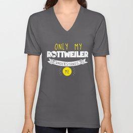 Funny Rottweiler Design Only My Rottweiler Understands Me Unisex V-Neck