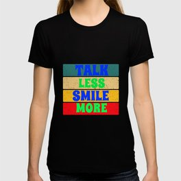 talk less smile more for people who like smiles  T-shirt