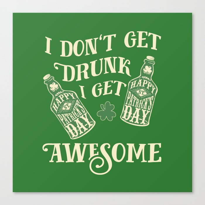 Funny St. Patrick\'s Day Drinking Quote Canvas Print by jakesan