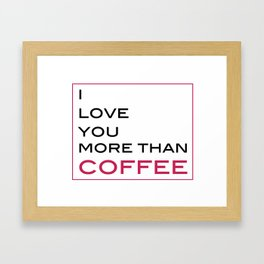 Love You More than Coffee Framed Art Print