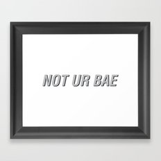 Not Ur Bae Framed Art Print
