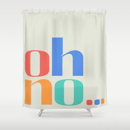 ohno... Colourful Typographic Artwork Shower Curtain