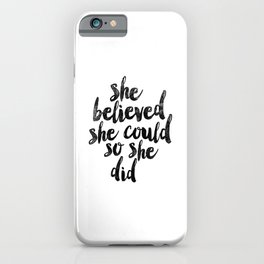 She Believed She Could So She Did black and white typography poster design bedroom wall home decor iPhone Case