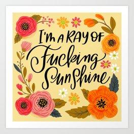Pretty Swe*ry: I'm a Ray of Fucking Sunshine Art Print