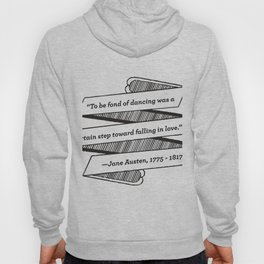 Jane Austen Quote: To be fond of dancing was a certain step toward falling in love Hoody