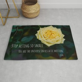 Stop Acting so Small You are the Universe in Ecstatic Motion - Rumi Quote yellow rose inspirational Rug