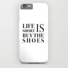 Life is short buy the shoes iPhone Case