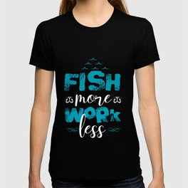 Fish More Work Less T-shirt
