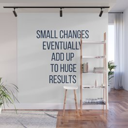 Small changes eventually add up  to huge results Wall Mural