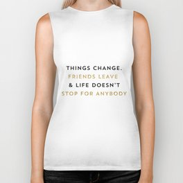 Things change. Friends leave & life doesn't stop for anybody Biker Tank