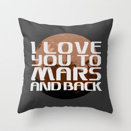 I love you to Mars and back. Throw Pillow