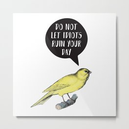 Yellow Bird Canary Funny Motivational Quote Metal Print