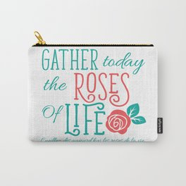 Gather Today The Roses Of Life. Carry-All Pouch