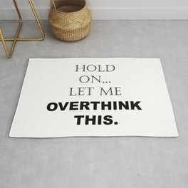Hold On Let Me Overthink This Sayings Sarcasm Humor Quotes Rug