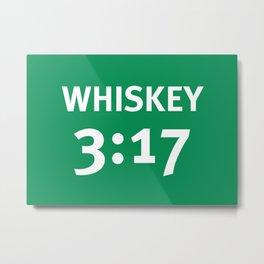 Whiskey 3:17 Metal Print