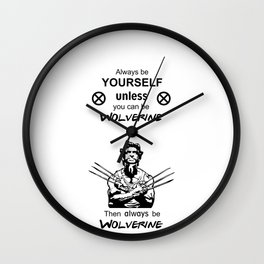 Always be yourself unless you can be:Wolverine Logan X-men Wall Clock