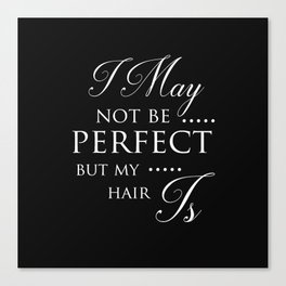 I May Not Be Perfect But My Hair Is - Hairdresser Decor Canvas Print
