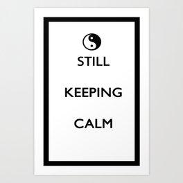 Still Keeping Calm Art Print