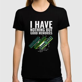 I Have Nothing But Good Memories | Computer Engineer T-shirt