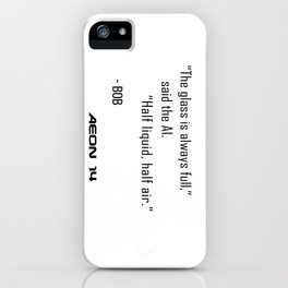 The Glass is Always Full iPhone Case