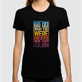 Go Do What You Were Created To Do T-shirt