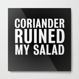 Coriander ruined my Salad - Funny Gift Metal Print